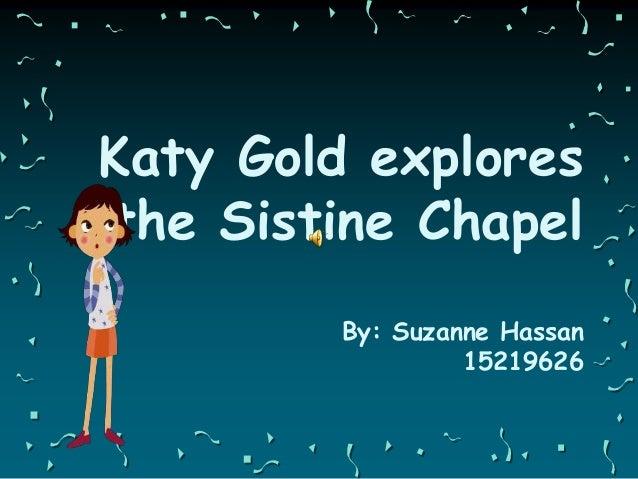 Katy Gold exploresthe Sistine ChapelBy: Suzanne Hassan15219626