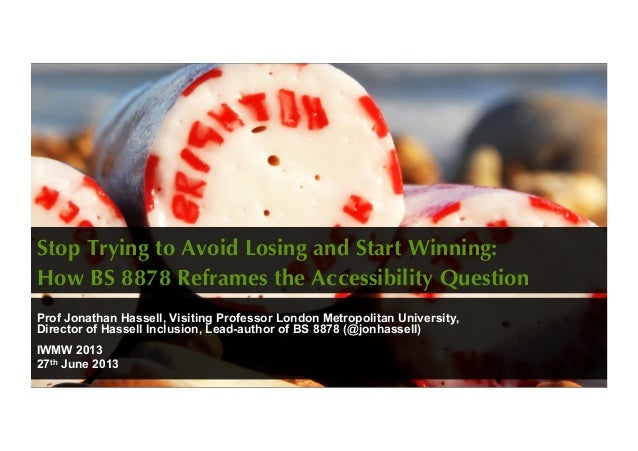 Stop Trying to Avoid Losing and Start Winning: How BS 8878 Reframes the Accessibility QuestionProf Jonathan Hassell, Visit...
