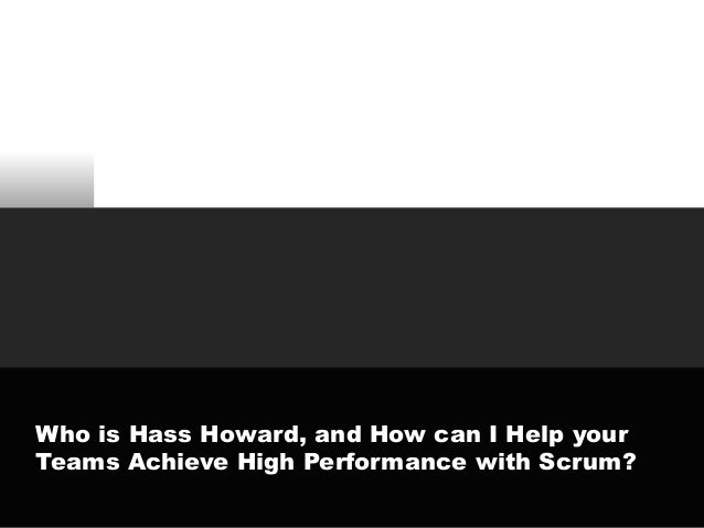 Who is Hass Howard, and How can I Help your Teams Achieve High Performance with Scrum?