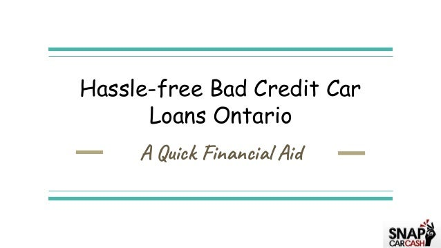 Hassle-free Bad Credit Car Loans Ontario A Quick Financial Aid