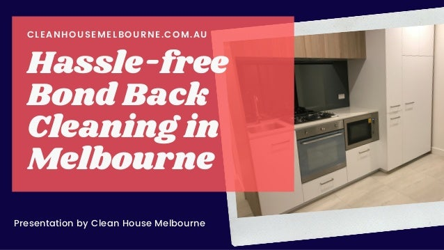 Presentation by Clean House Melbourne CLEANHOUSEMELBOURNE.COM.AU Hassle-free Bond Back Cleaning in Melbourne