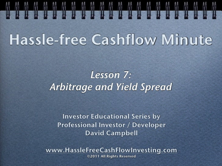 Hassle-free Cashflow Minute              Lesson 7:     Arbitrage and Yield Spread        Investor Educational Series by   ...