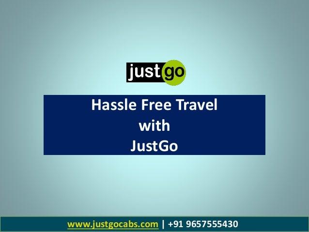 Hassle Free Travel with JustGo www.justgocabs.com | +91 9657555430