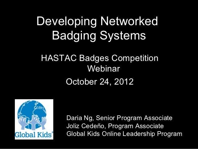 Developing Networked  Badging SystemsHASTAC Badges Competition         Webinar    October 24, 2012     Daria Ng, Senior Pr...