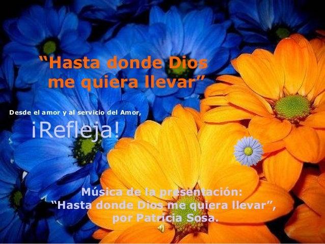 """""""Hasta donde Dios me quiera llevar"""" Desde el amor y al servicio del Amor, ¡Refleja! Música de la presentación: """"Hasta dond..."""