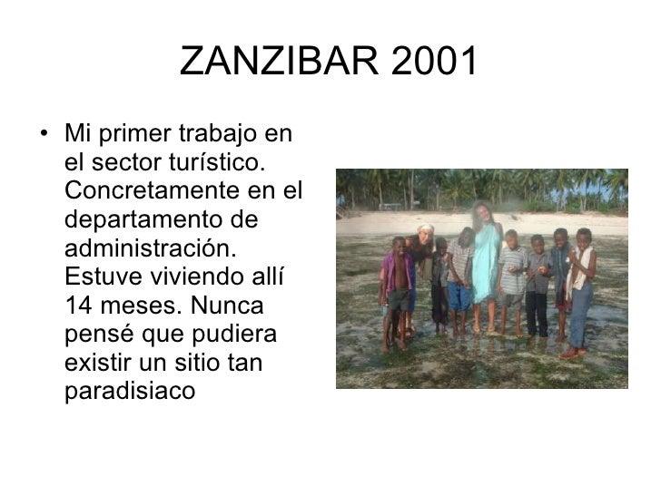 ZANZIBAR 2001 <ul><li>Mi primer trabajo en el sector turístico. Concretamente en el departamento de administración. Estuve...