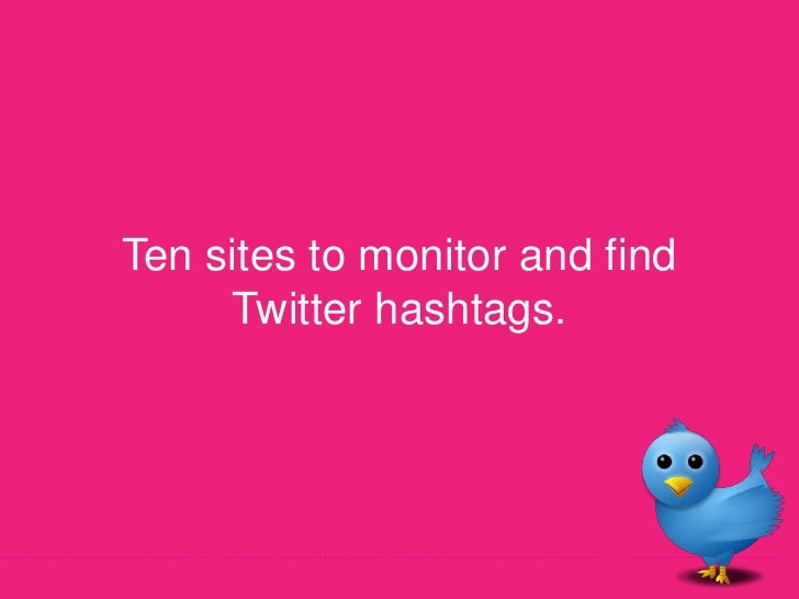 Ten sites to monitor and find Twitter hashtags.<br />