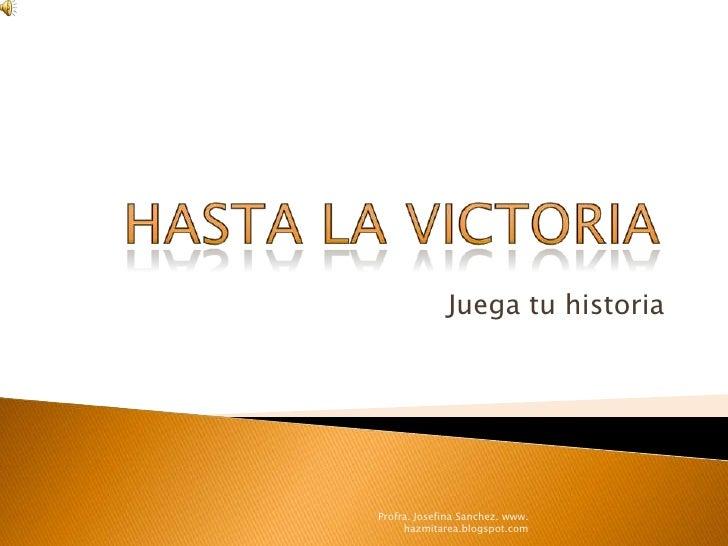 Juega tu historia     Profra. Josefina Sanchez. www.      hazmitarea.blogspot.com