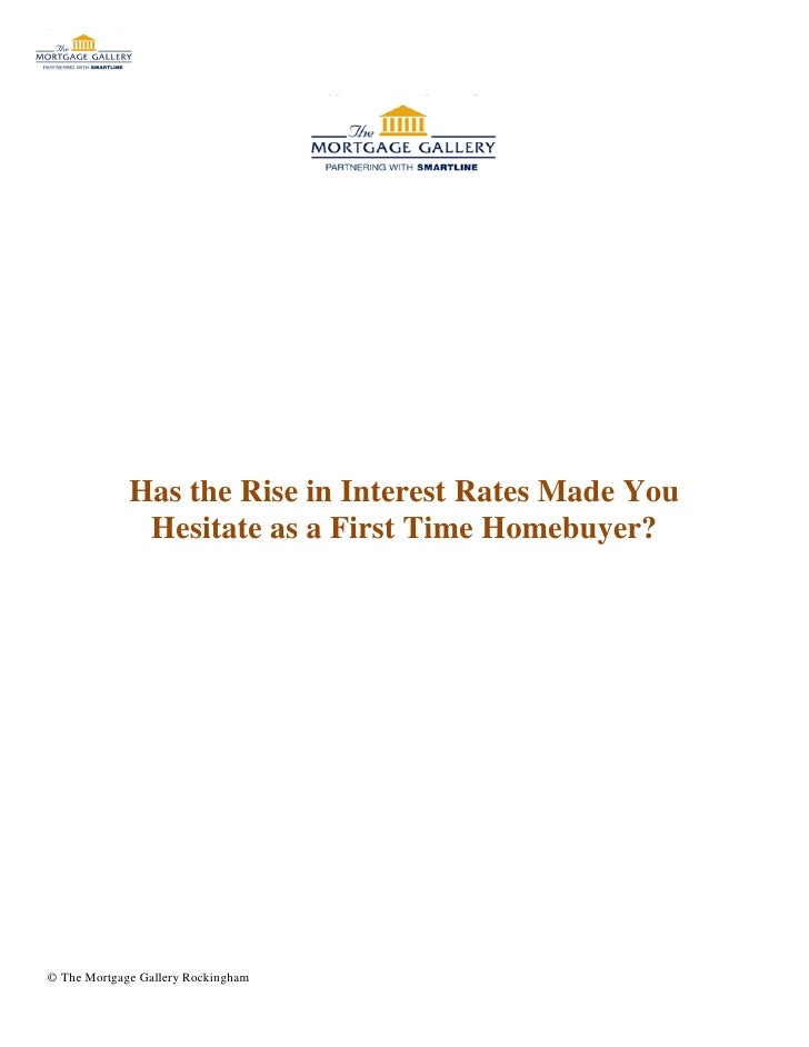 Has the Rise in Interest Rates Made You              Hesitate as a First Time Homebuyer?© The Mortgage Gallery Rockingham