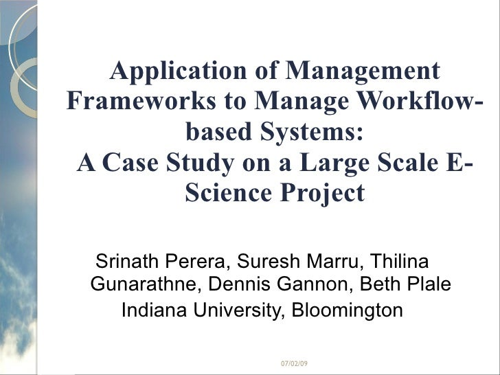 Application of Management Frameworks to Manage Workflow-based Systems: A Case Study on a Large Scale E-Science Project Sri...