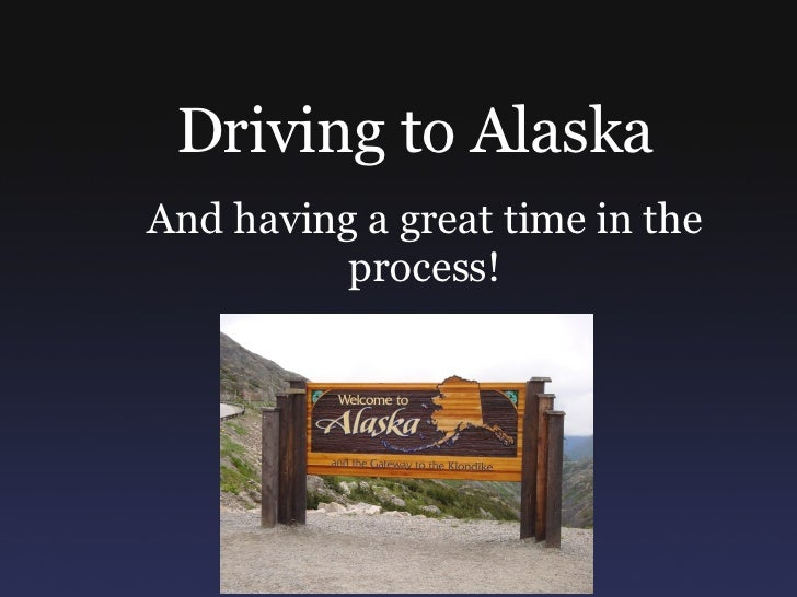 Driving to Alaska And having a great time in the process!