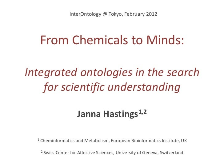 InterOntology @ Tokyo, February 2012      From Chemicals to Minds:Integrated ontologies in the search    for scientific un...
