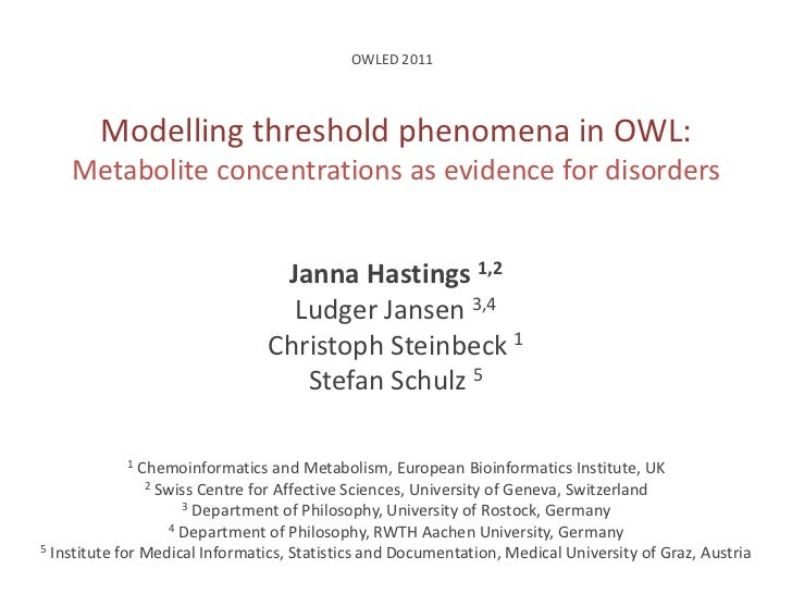 OWLED 2011<br />Modelling threshold phenomena in OWL:Metabolite concentrations as evidence for disorders<br />Janna Hastin...