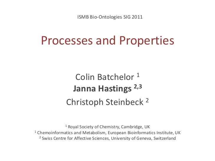ISMB Bio-OntologiesSIG 2011<br />Processes and Properties<br />Colin Batchelor 1Janna Hastings 2,3<br />Christoph Steinbec...