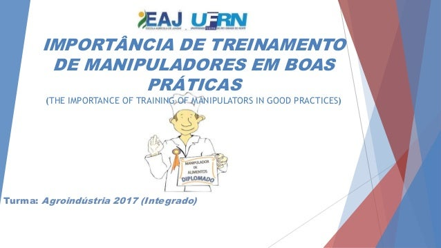 IMPORTÂNCIA DE TREINAMENTO DE MANIPULADORES EM BOAS PRÁTICAS (THE IMPORTANCE OF TRAINING OF MANIPULATORS IN GOOD PRACTICES...