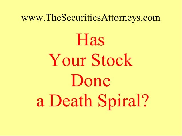 www.TheSecuritiesAttorneys.com Has Your Stock Done a Death Spiral?
