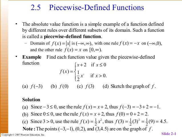 Copyright © 2007 Pearson Education, Inc. Slide 2-1 2.5 Piecewise-Defined Functions • The absolute value function is a simp...
