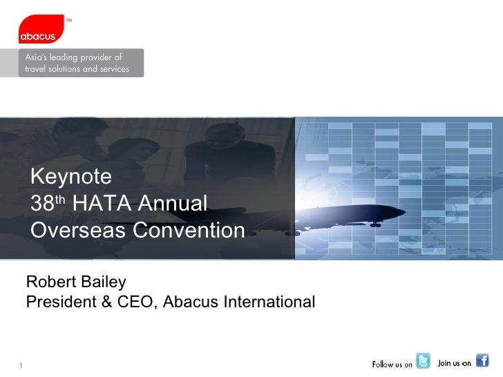 Robert Bailey President & CEO, Abacus International Keynote 38 th  HATA Annual Overseas Convention