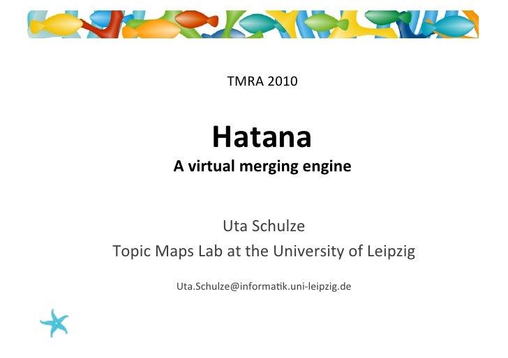 Hatana - Virtual Topic Map Merging at TMRA 2010