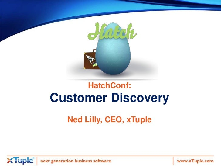 HatchConf:Customer Discovery  Ned Lilly, CEO, xTuple