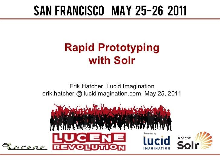Rapid Prototyping           with Solr          Erik Hatcher, Lucid Imaginationerik.hatcher @ lucidimagination.com, May 25,...