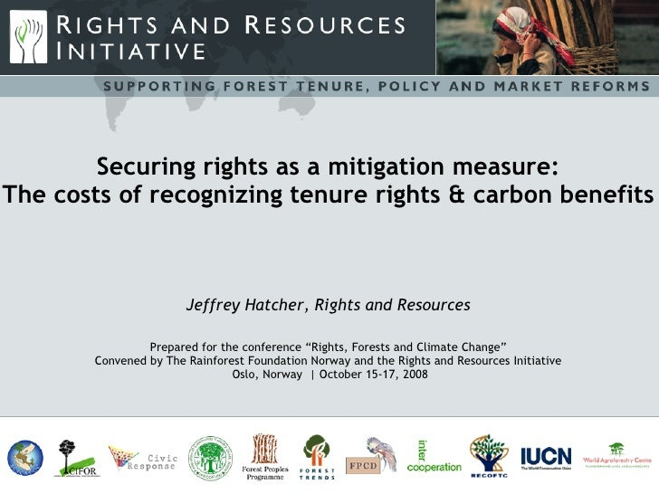 Securing rights as a mitigation measure: The costs of recognizing tenure rights & carbon benefits Jeffrey Hatcher, Rights ...