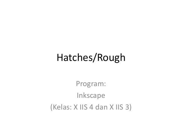 Hatches/Rough Program: Inkscape (Kelas: X IIS 4 dan X IIS 3)