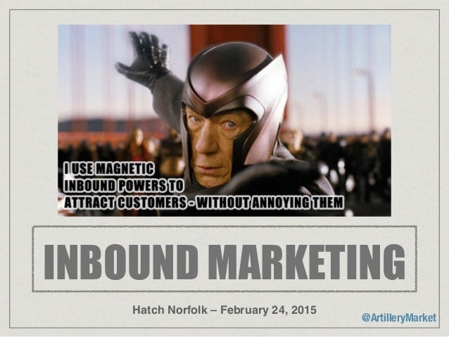 @ArtilleryMarket Hatch Norfolk – February 24, 2015 INBOUND MARKETING