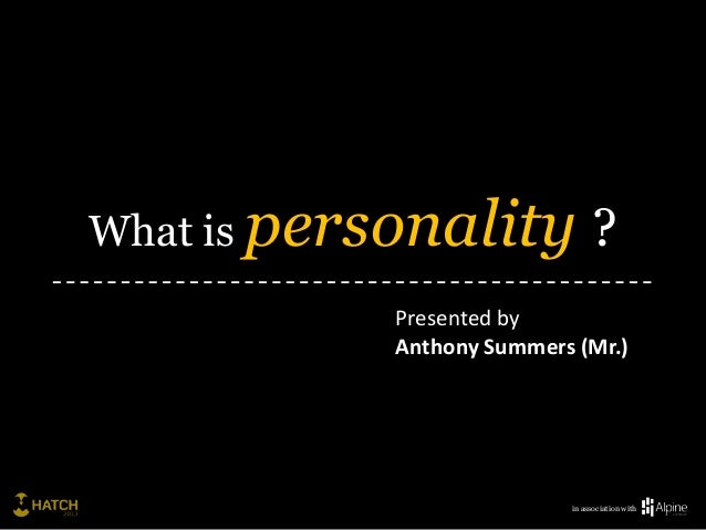 What is personality            ?           Presented by           Anthony Summers (Mr.)                          in associ...