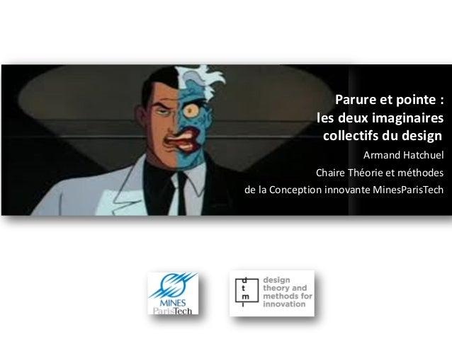 Parureet pointe : les deuximaginaires  collectifsdu design  Armand Hatchuel  ChaireThéorieet méthodes  de la Conception in...