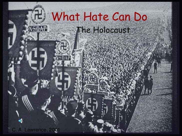 What Hate Can Do<br />The Holocaust<br />C. A. Lawrence, 2001<br />