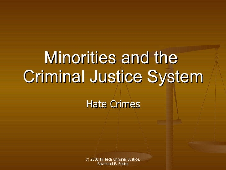 Minorities and the  Criminal Justice  System Hate Crimes