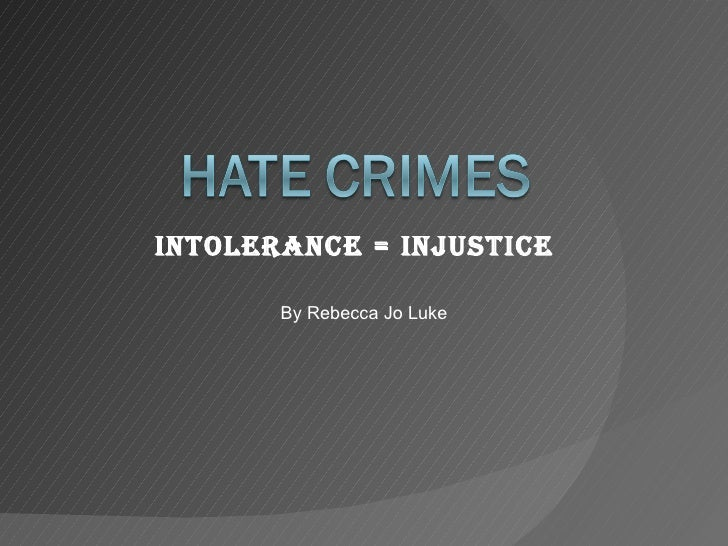 Intolerance = Injustice By Rebecca Jo Luke