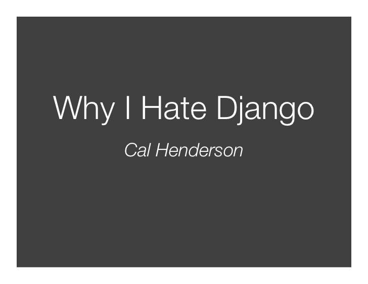 Why I Hate Django     Cal Henderson