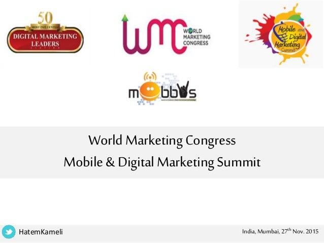 WorldMarketingCongress Mobile& DigitalMarketingSummit HatemKameli India, Mumbai, 27th Nov. 2015