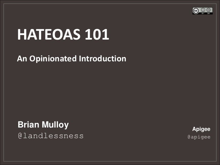 HATEOAS 101An Opinionated IntroductionBrian Mulloy                   Apigee@landlessness                 @apigee