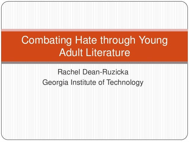 Rachel Dean-RuzickaGeorgia Institute of TechnologyCombating Hate through YoungAdult Literature
