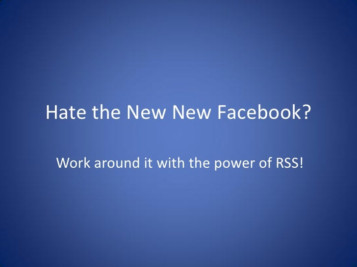 Hate the New New Facebook?   Work around it with the power of RSS!