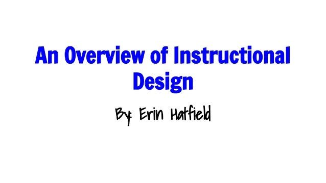 An Overview of Instructional Design By: Erin Hatfield