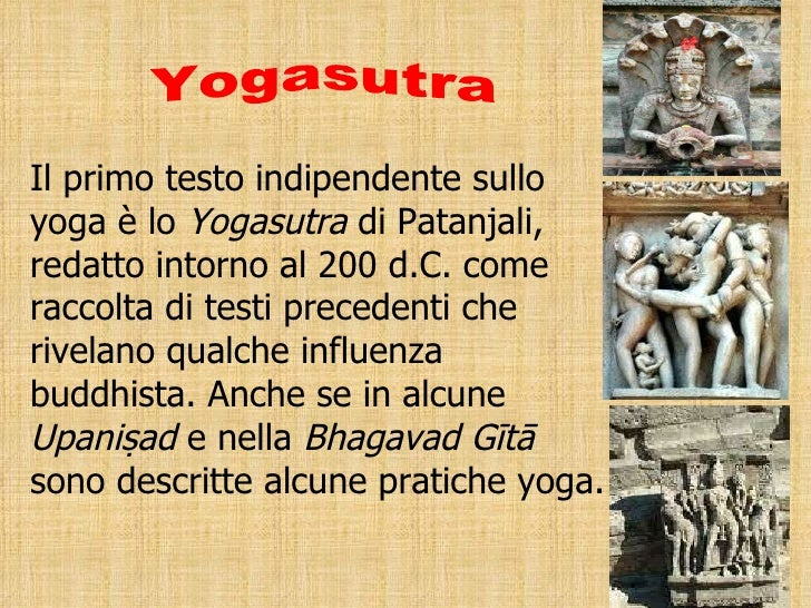 Il primo testo indipendente sullo yoga è lo  Yogasutra  di Patanjali, redatto intorno al 200 d.C. come raccolta di testi p...
