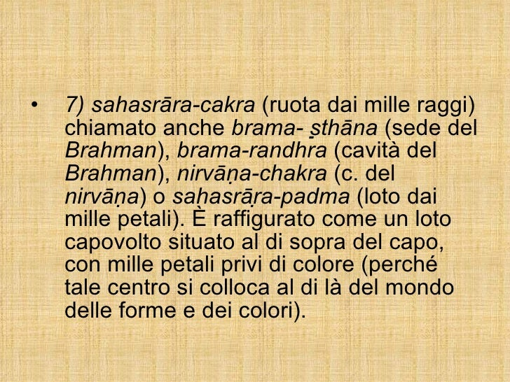 <ul><li>7) sahasrāra-cakra  (ruota dai mille raggi) chiamato anche  brama- sthāna  (sede del  Brahman ),  brama-randhra ...