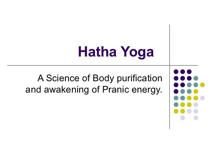 Hatha Yoga A Science of Body purification and awakening of Pranic energy.