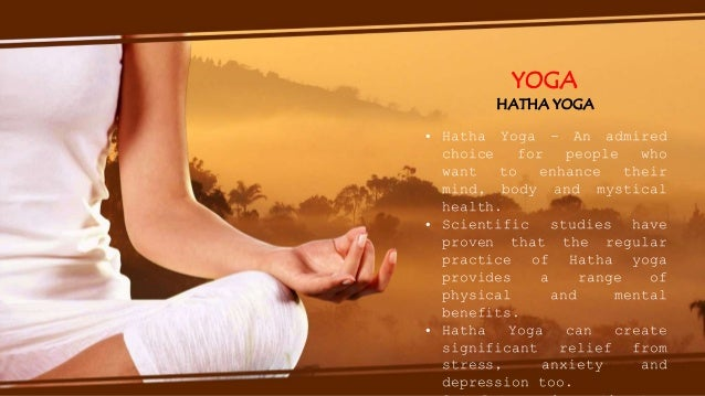 YOGA HATHA YOGA • Hatha Yoga - An admired choice for people who want to enhance their mind, body and mystical health. • Sc...