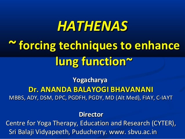 HATHENASHATHENAS ~~ forcing techniques to enhanceforcing techniques to enhance lung function~lung function~ YogacharyaYoga...