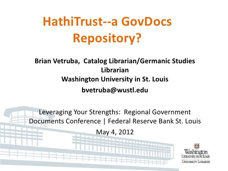 HathiTrust--a GovDocs         Repository? Brian Vetruba, Catalog Librarian/Germanic Studies                     Librarian ...