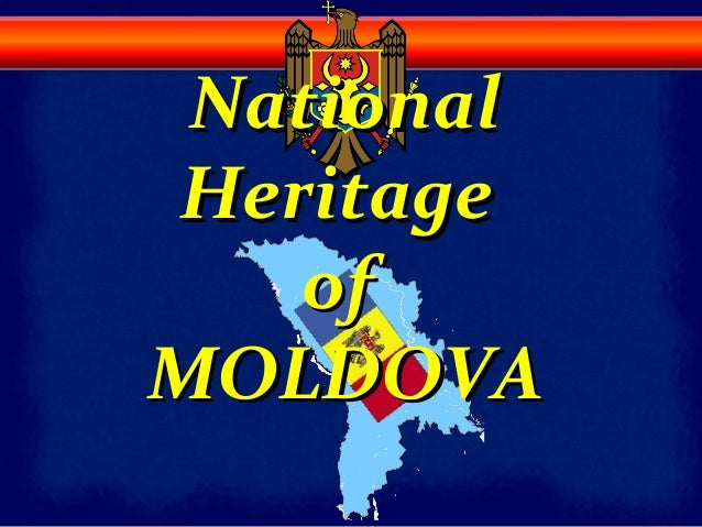 NationalNational HeritageHeritage ofof MOLDOVAMOLDOVA