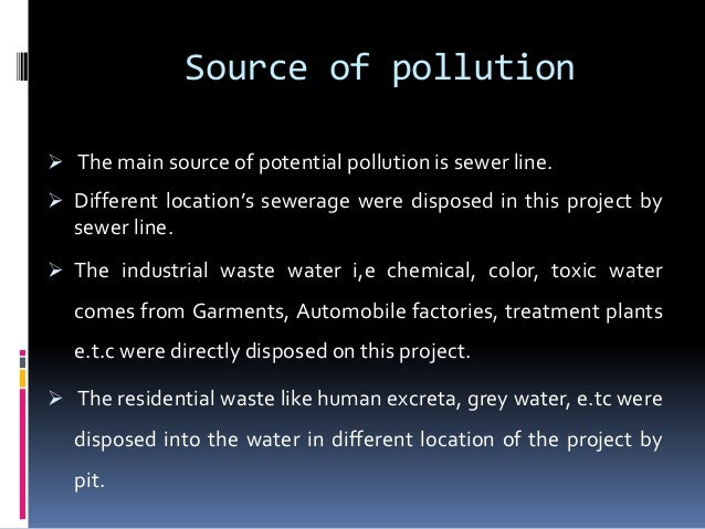 water pollution in dhaka city essay Pollution in dhaka city pollution is an undesirable change in the physical, chemical or biological characteristics of air, water, soil or food that can adversely affect the health, survival or activities of human or other living organisms.