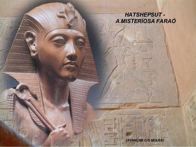 HATSHEPSUT - A MISTERIOSA FARAÓ (AVANÇAR C/O MOUSE)