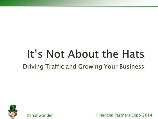 Driving Traffic and Growing Your Business  @irishwonder Financial Partners Expo 2014
