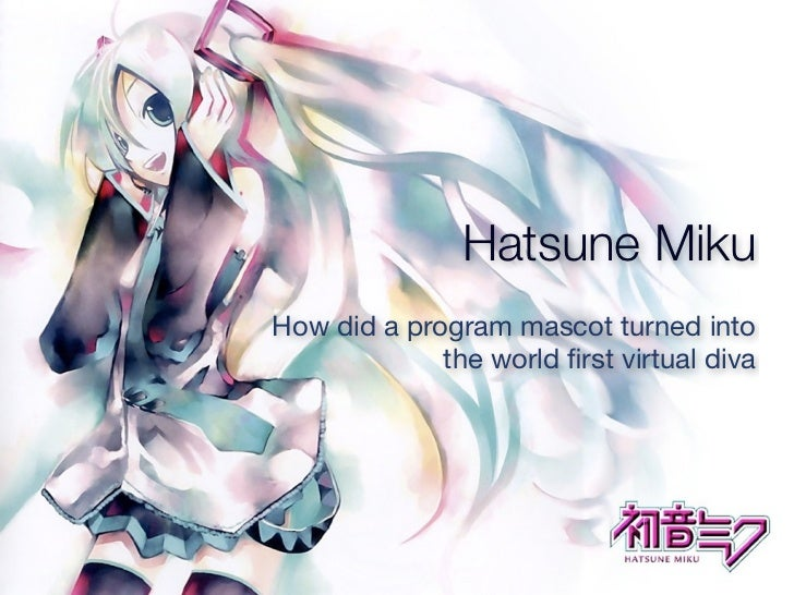 Hatsune MikuHow did a program mascot turned into             the world first virtual diva